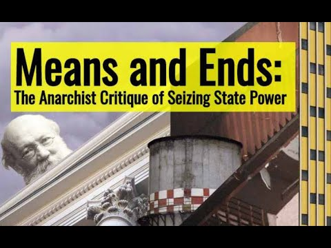 Means and Ends: The Anarchist Critique of Seizing State Power