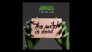 Joachim Garraud & A Girl and A Gun - The Witch Is Dead (Preview)