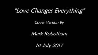 Love Changes Everything - Mark Robotham
