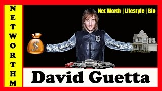 DJ David Guetta Net Worth 2017 | Wealth, Family + Biography