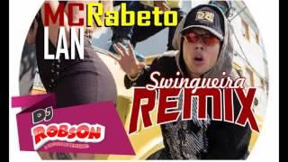 MC Lan - Rabetão - REMIX SWINGUEIRA - DJ ROBSON