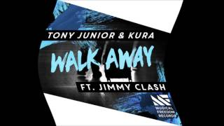 Tony Junior & KURA ft.  Jimmy Clash   Walk Away (Dave Opera Remix)