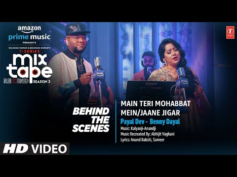 Making of Main Teri Mohabbat Mein /Jaane Jigar Ep8   Payal D, Benny D T-Series Mixtape S3   Ahmed K