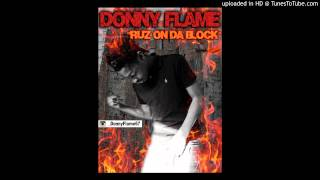 Donny Flame - Ruz On Da Block ( Free Download For HQ Version ) TЯU$T NØNE ENT.