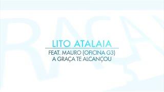 Lito Atalaia - A Graça te Alcançou Feat. Mauro Henrique (Oficina G3) (Lyric Vídeo)