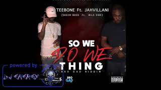 Jahvillani Ft. Teebone - So We Do We Thing (Clean) [Bro Gad Riddim] March 2018
