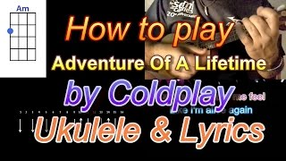 How to play Adventure Of A Lifetime by Coldplay Ukulele Guitar Chords with Lyrics