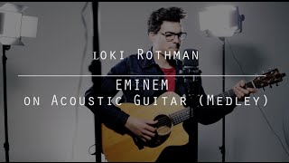 Eminem MASHUP on a Acoustic Guitar - Music, Beat and Vocals at the same time by Loki Rothman