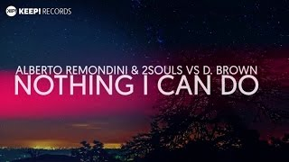 Alberto Remondini & 2SOULS VS D. Brown - Nothing I Can Do (Official Video Lyrics)