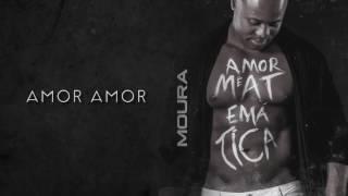MOURA - AMOR AMOR (audio)