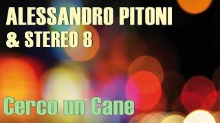 Alessandro Pitoni & Stereo 8 - Cerco un Cane