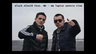 MD feat. Black Alex28 - Am luptat pentru tine