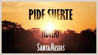 SantaMesias - Pide Suerte / Xenon - (COVER)
