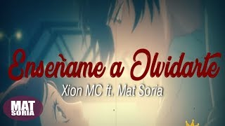 Mat Soria ft. Xion MC - Enséñame a olvidarte (Video con letra)