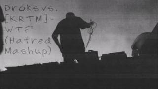 Drokz vs [KRTM] - WTF² (Hatred Mashup)