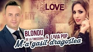 Blondu de la Timisoara si Livia Pop - M-a gasit dragostea [IN CURAND]