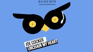 Joe Cocker - Unchain My Heart (Ouida Remix)