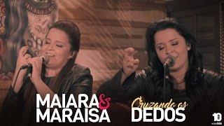 Maiara e Maraísa Cruzando Os Dedos Oficial Música Nova 2016