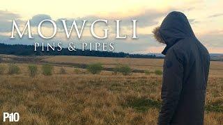 P110 - Mowgli - Pins & Pipes [Music Video]