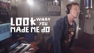 Taylor Swift - Look What You Made Me Do (Tyler Ward Rock Cover)