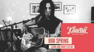 Kawaii Session w/ Bob Spring - Leave And Won't Let Go