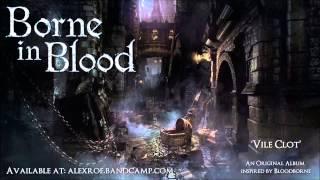 """Borne in Blood """"Vile Clot"""" (Original Bloodborne inspired album)"""
