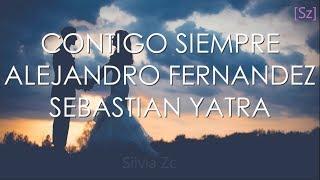 Alejandro Fernández, Sebastián Yatra - Contigo Siempre (Letra)