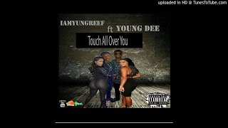 IAmYungReef - Touch All Over You Ft. Young Dee [Prod. OGE Beats] (NEW MUSIC 2017)
