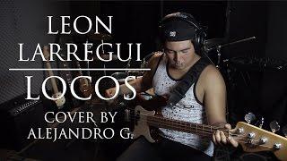 LEÓN LARREGUI - LOCOS (BASS COVER) BY ALEJANDRO G.