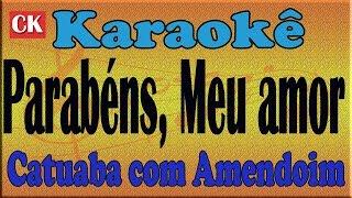 Catuaba com Amendoim – Parabéns, Meu amor Karaoke