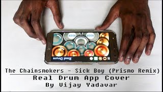 The Chainsmokers - Sick Boy (Prismo Remix) | Real Drum App Cover - By Vijay Yadavar.