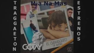 Gotay - 02. Mía Na Mas Ft  Arcangel & Ñejo - El Chamaquito De Ahora 2017