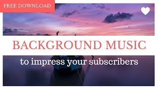 Background Music for Videos - FREE Music Pack