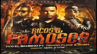 Tito El Bambino Ft. Wisin Y Nengo Flow - Ricos Y Famosos (Prod. By Luny Tunes) (Letra/Lirycs)