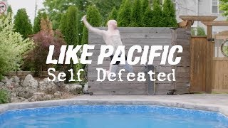 "Like Pacific ""Self Defeated"" Official Video"