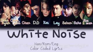 EXO - White Noise (백색소음) [HAN|ROM|ENG Color Coded Lyrics]