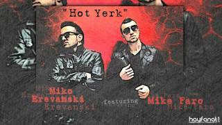 Miko Erevanski feat. Mike Faro - Hot Yerk (Audio) // HF Exclusive Premiere // HD