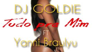 DJ Goldie - Tudo Pra Mim (feat. Yanni Braulyu)
