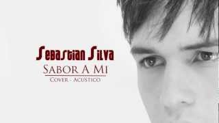 SEBASTIAN SILVA - SABOR A MI (Cover - Acustico)