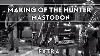 Mastodon - The Making of the Hunter [Extra]