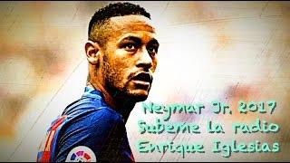Neymar Jr. - Subeme La Radio   Goals & Skills   2017 HD   Enrique Iglesias