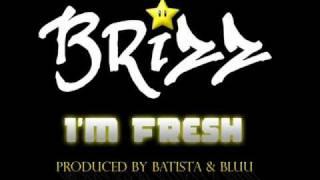 BRiZZ - I'M FRESH ft. BLUU (Produced By Batista)