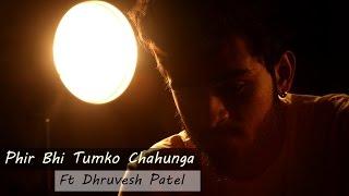 Phir Bhi Tumko Chaahunga COVER by DHRUVESH PATEL Ft-TRIO