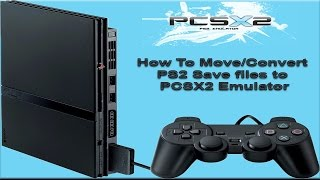 How to transfer playstation 2 save game files from pc to