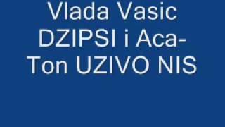 VLADA VASIC DZIPSI I ACA-TON UZIVO NIS.wmv