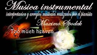 MUSICA INSTRUMENTAL ROMANTICA, TOO MUCH HEAVEN / DEMASIADO CIELO,EN PIANO Y ARREGLO MUSICAL