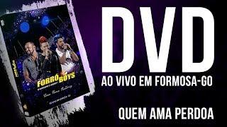 FORRÓ BOYS... QUEM AMA PERDOA - DVD UMA NOVA HISTÓRIA...