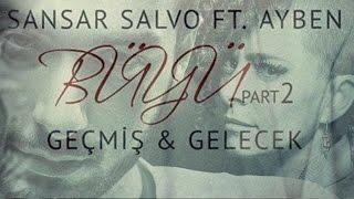 Sansar Salvo feat. Ayben - Büyü Part 2: Geçmiş & Gelecek