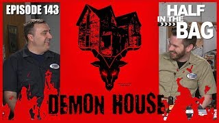 Half in the Bag Episode 143: Demon House width=