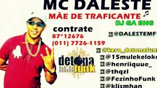 MC DALESTE MÃE DE TRAFICANTE DJ GA BHG
